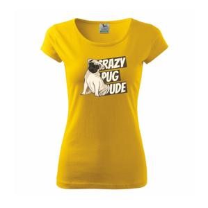 Crazy pug dude - Pure dámské triko