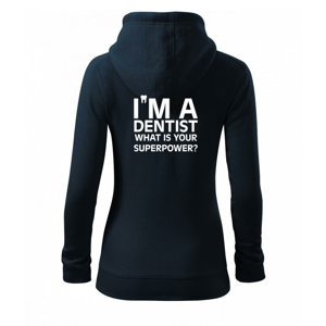 I Am A Dentist So What is Your Superpower - Dámská mikina trendy zipper s kapucí
