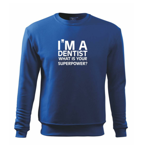 I Am A Dentist So What is Your Superpower - Mikina Essential pánská