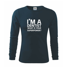I Am A Dentist So What is Your Superpower - Triko s dlouhým rukávem FIT-T long sleeve