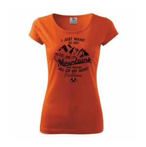 I just to go Mountains - Zahoď prolémy a jdi do hor - Pure dámské triko
