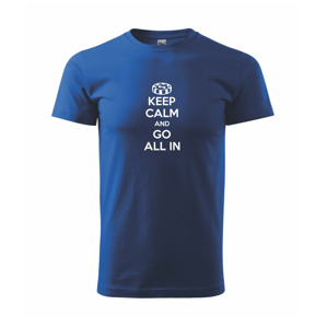 Keep calm and go all in - Heavy new - triko pánské