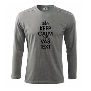 Keep calm - váš text - Triko s dlouhým rukávem Long Sleeve