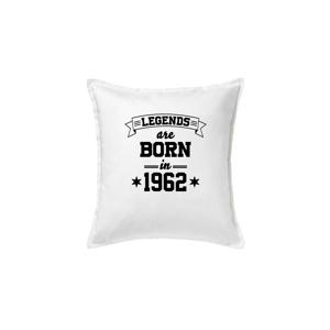 Legends are born in 1962 - Polštář 50x50