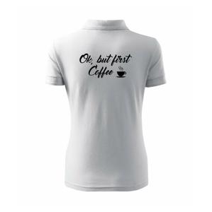 Ok, but first coffee-milk - Polokošile dámská Pique Polo