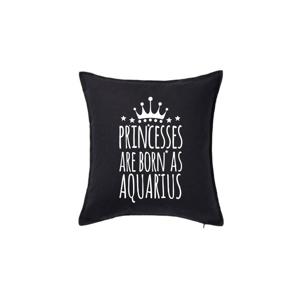 Princesses are born as Aquarius - Vodnář - Polštář 50x50