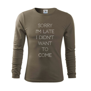 Sorry I am late i didn't want to come - Triko s dlouhým rukávem FIT-T long sleeve
