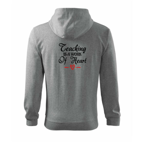 Teaching is a work of heart - Mikina s kapucí na zip trendy zipper