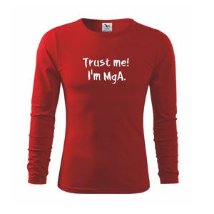Trust me I´m  MgA. / Věř mi jsem MgA. - Triko s dlouhým rukávem FIT-T long sleeve