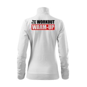 Your workout is my warm up - Mikina dámská Viva bez kapuce