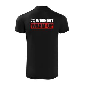 Your workout is my warm up - Polokošile Victory sportovní (dresovina)