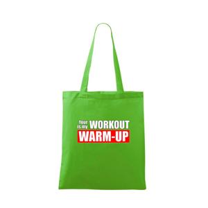 Your workout is my warm up - Taška malá